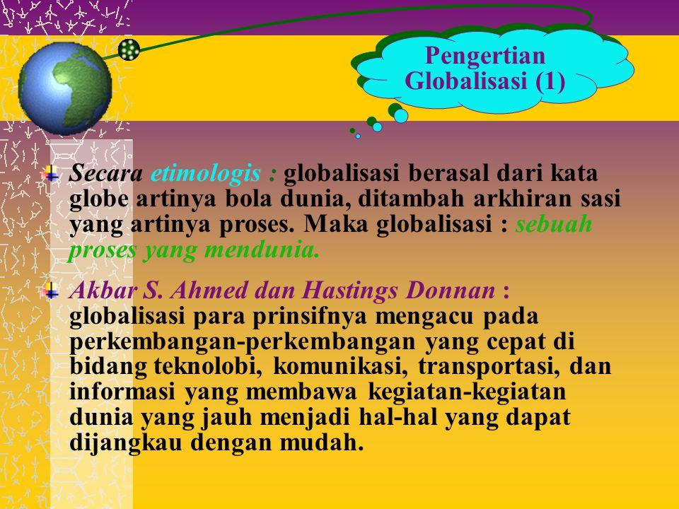 Pengertian Globalisasi (1) Secara etimologis : globalisasi berasal dari kata globe artinya bola dunia, ditambah arkhiran sasi yang artinya proses. Mak