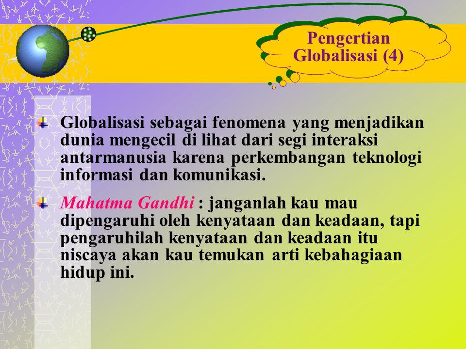 Pengertian Globalisasi (4) Globalisasi sebagai fenomena yang menjadikan dunia mengecil di lihat dari segi interaksi antarmanusia karena perkembangan t