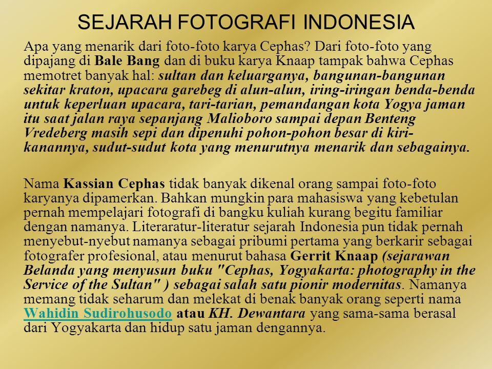 SEJARAH FOTOGRAFI INDONESIA Selama 100 tahun keberadaan fotografi di Indonesia (1841-1941) penguasaan alat ini secara eksklusif berada di tangan orang Eropa, sedikit orang China dan Jepang.