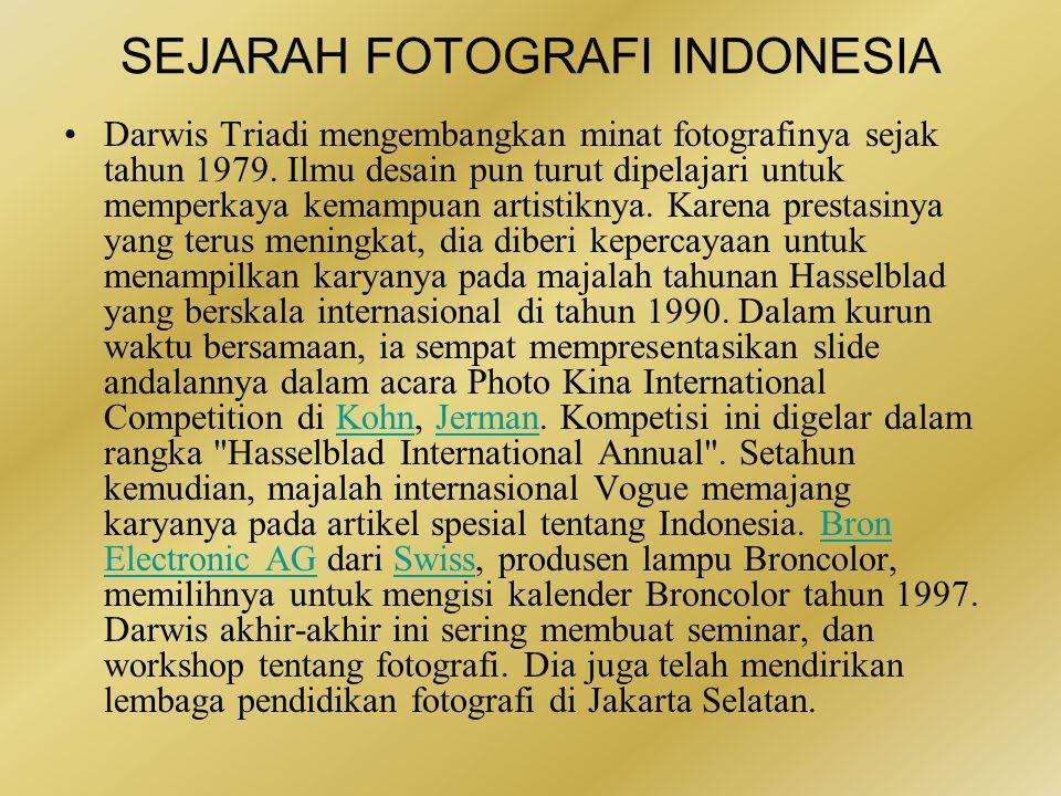SEJARAH FOTOGRAFI INDONESIA •Andreas Darwis Triadi (lahir: Solo, Jawa Tengah, 15 Oktober 1954) atau lebih dikenal dengan Darwis Triadi adalah seorang ahli fotografer glamor dan fashion senior Indonesia.Solo Jawa Tengah15 Oktober1954