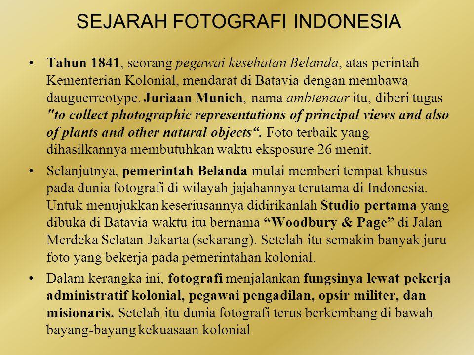SEJARAH FOTOGRAFI INDONESIA •Di Indonesia, penggunaan kamera pertama kali yang tercatat dalam sejarah belum jelas kapan.