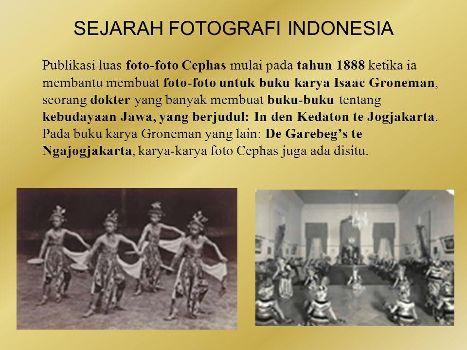 SEJARAH FOTOGRAFI INDONESIA •Pada 15 Januari 1845 lahirlah Kassian Cephas dari pasangan Kartodrono dan Minah.