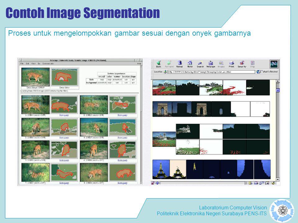 Laboratorium Computer Vision Politeknik Elektronika Negeri Surabaya PENS-ITS Contoh Image Segmentation Proses untuk mengelompokkan gambar sesuai denga