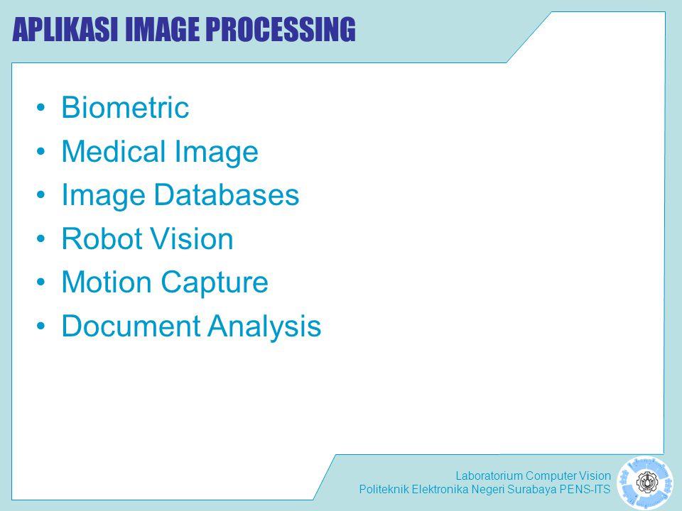 Laboratorium Computer Vision Politeknik Elektronika Negeri Surabaya PENS-ITS APLIKASI IMAGE PROCESSING •B•Biometric •M•Medical Image •I•Image Database