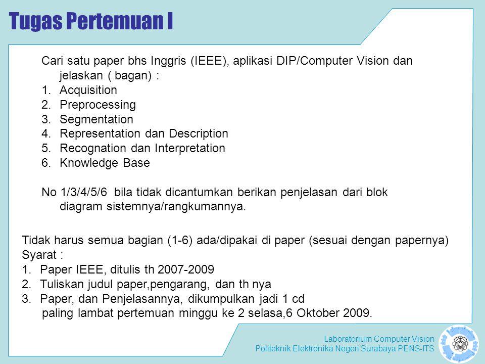 Laboratorium Computer Vision Politeknik Elektronika Negeri Surabaya PENS-ITS Tugas Pertemuan I Cari satu paper bhs Inggris (IEEE), aplikasi DIP/Comput