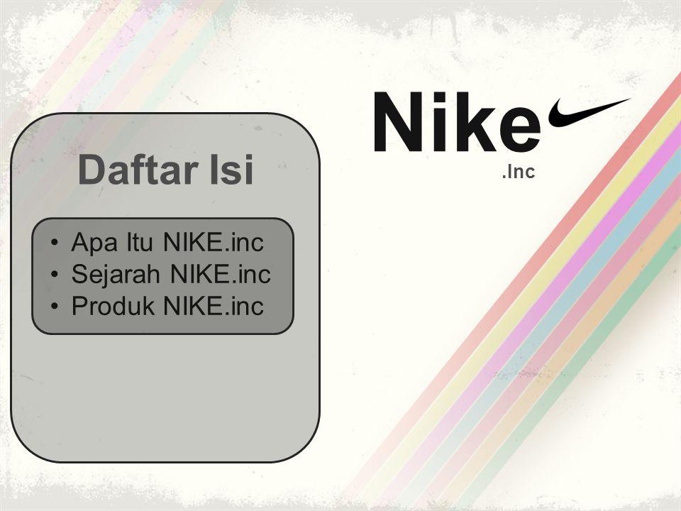 Nike.Inc Daftar Isi •Apa Itu NIKE.inc •Sejarah NIKE.inc •Produk NIKE.inc
