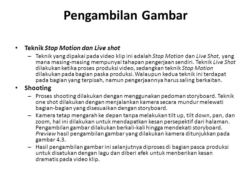 Pengambilan Gambar • Teknik Stop Motion dan Live shot – Teknik yang dipakai pada video klip ini adalah Stop Motion dan Live Shot, yang mana masing-mas