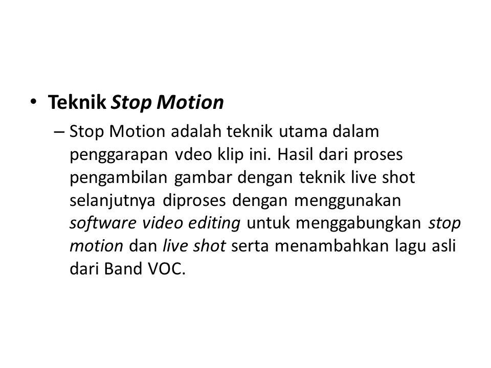• Teknik Stop Motion – Stop Motion adalah teknik utama dalam penggarapan vdeo klip ini. Hasil dari proses pengambilan gambar dengan teknik live shot s