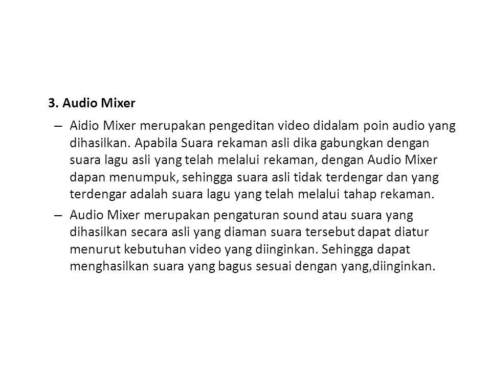 3. Audio Mixer – Aidio Mixer merupakan pengeditan video didalam poin audio yang dihasilkan. Apabila Suara rekaman asli dika gabungkan dengan suara lag