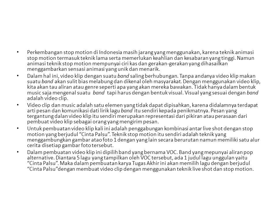 • Perkembangan stop motion di Indonesia masih jarang yang menggunakan, karena teknik animasi stop motion termasuk teknik lama serta memerlukan keahlia