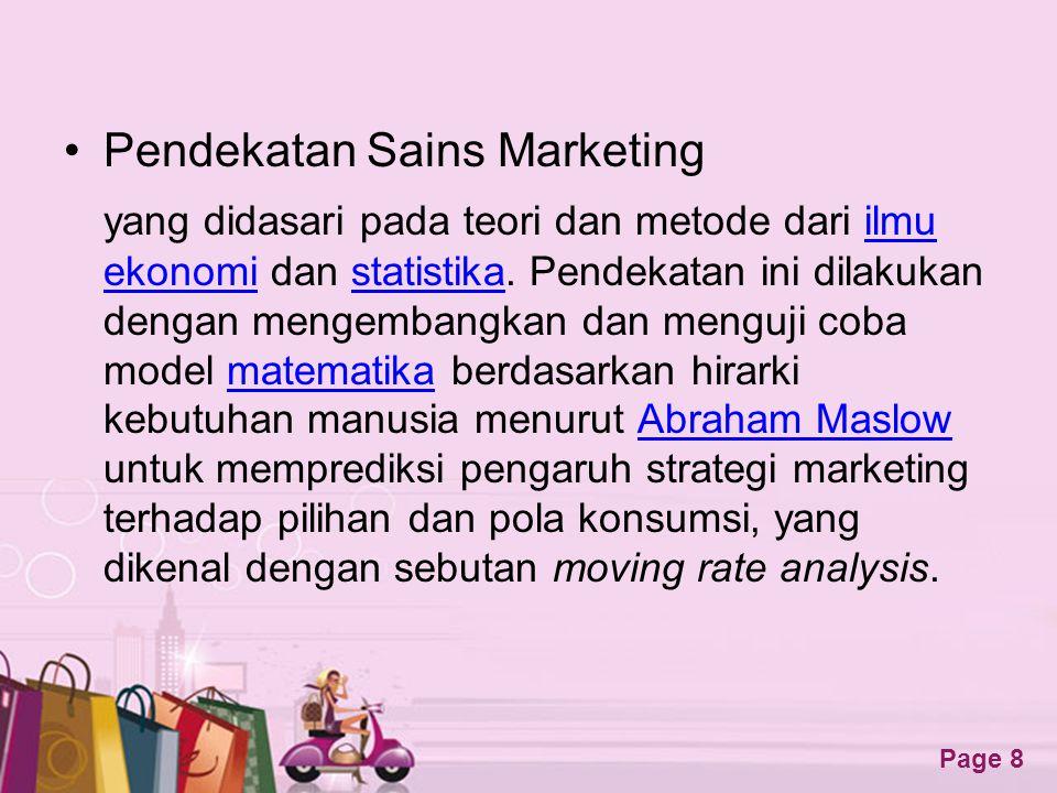 Free Powerpoint Templates Page 8 •Pendekatan Sains Marketing yang didasari pada teori dan metode dari ilmu ekonomi dan statistika.