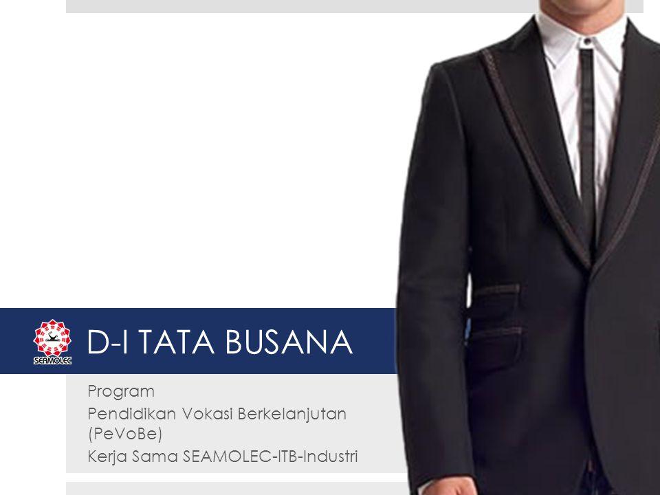 D-I TATA BUSANA Program Pendidikan Vokasi Berkelanjutan (PeVoBe) Kerja Sama SEAMOLEC-ITB-Industri