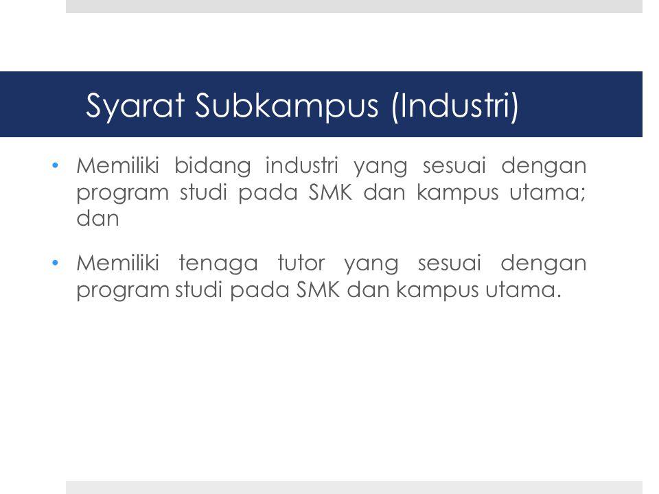 Syarat Subkampus (Industri) • Memiliki bidang industri yang sesuai dengan program studi pada SMK dan kampus utama; dan • Memiliki tenaga tutor yang sesuai dengan program studi pada SMK dan kampus utama.