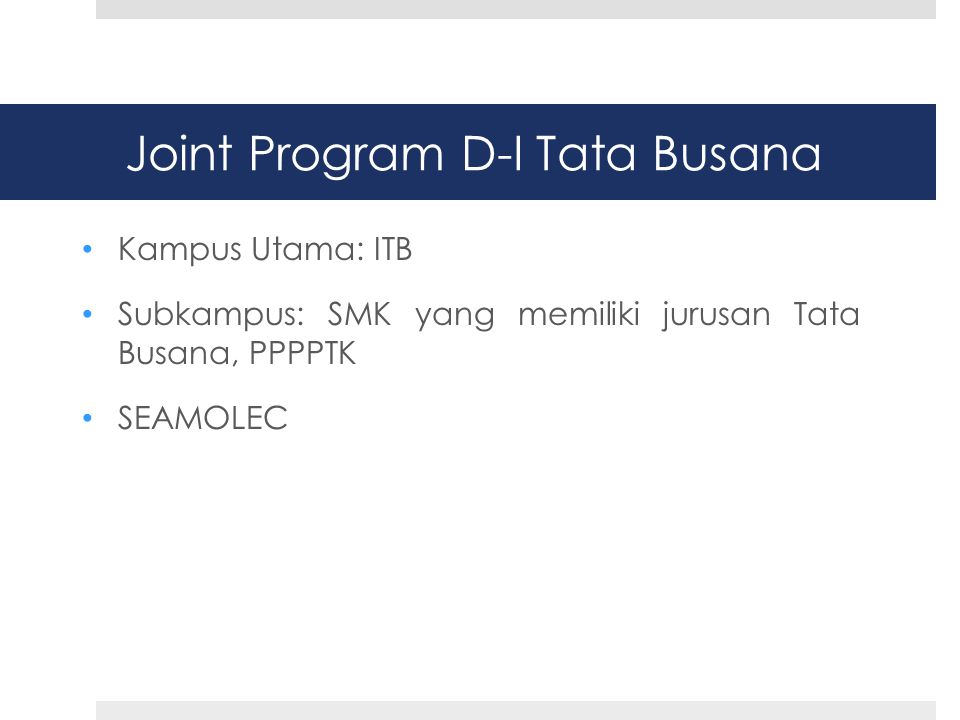 Joint Program D-I Tata Busana • Kampus Utama: ITB • Subkampus: SMK yang memiliki jurusan Tata Busana, PPPPTK • SEAMOLEC