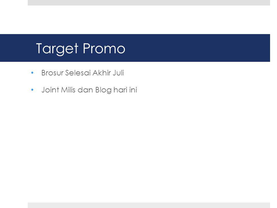 Target Promo • Brosur Selesai Akhir Juli • Joint Milis dan Blog hari ini