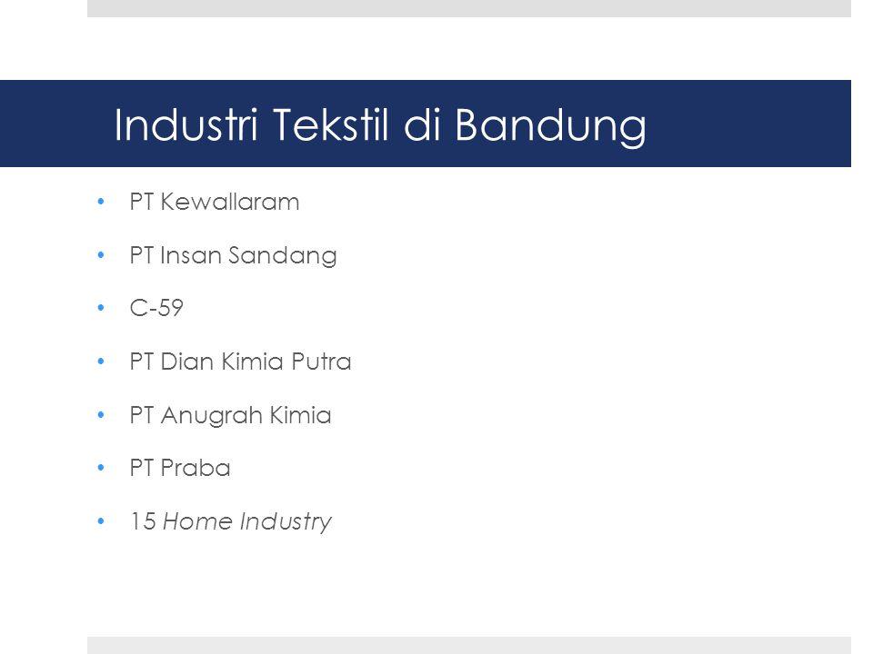 Industri Tekstil di Bandung • PT Kewallaram • PT Insan Sandang • C-59 • PT Dian Kimia Putra • PT Anugrah Kimia • PT Praba • 15 Home Industry