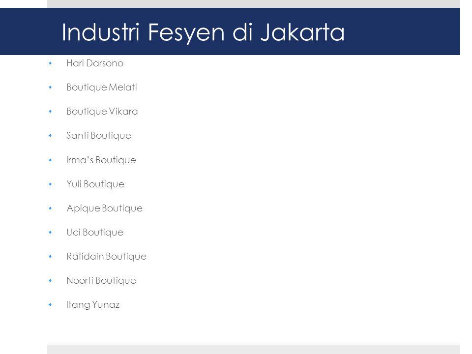 Industri Fesyen di Jakarta • Hari Darsono • Boutique Melati • Boutique Vikara • Santi Boutique • Irma's Boutique • Yuli Boutique • Apique Boutique • Uci Boutique • Rafidain Boutique • Noorti Boutique • Itang Yunaz