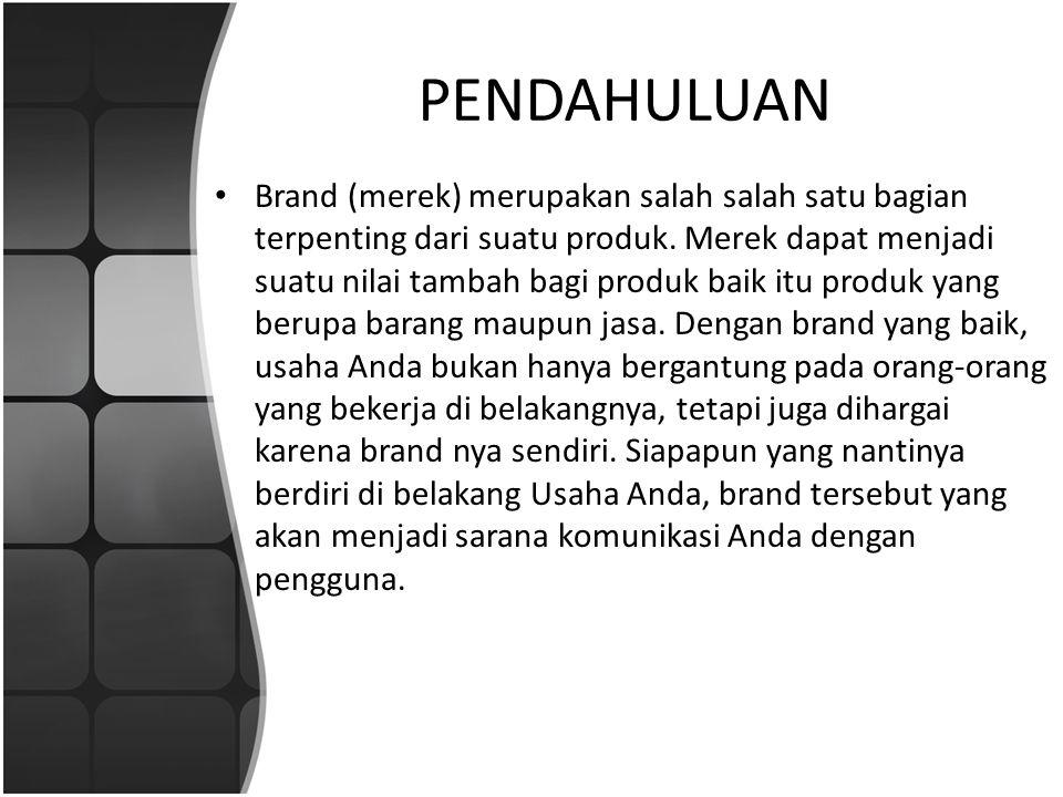 PENDAHULUAN • Brand (merek) merupakan salah salah satu bagian terpenting dari suatu produk. Merek dapat menjadi suatu nilai tambah bagi produk baik it