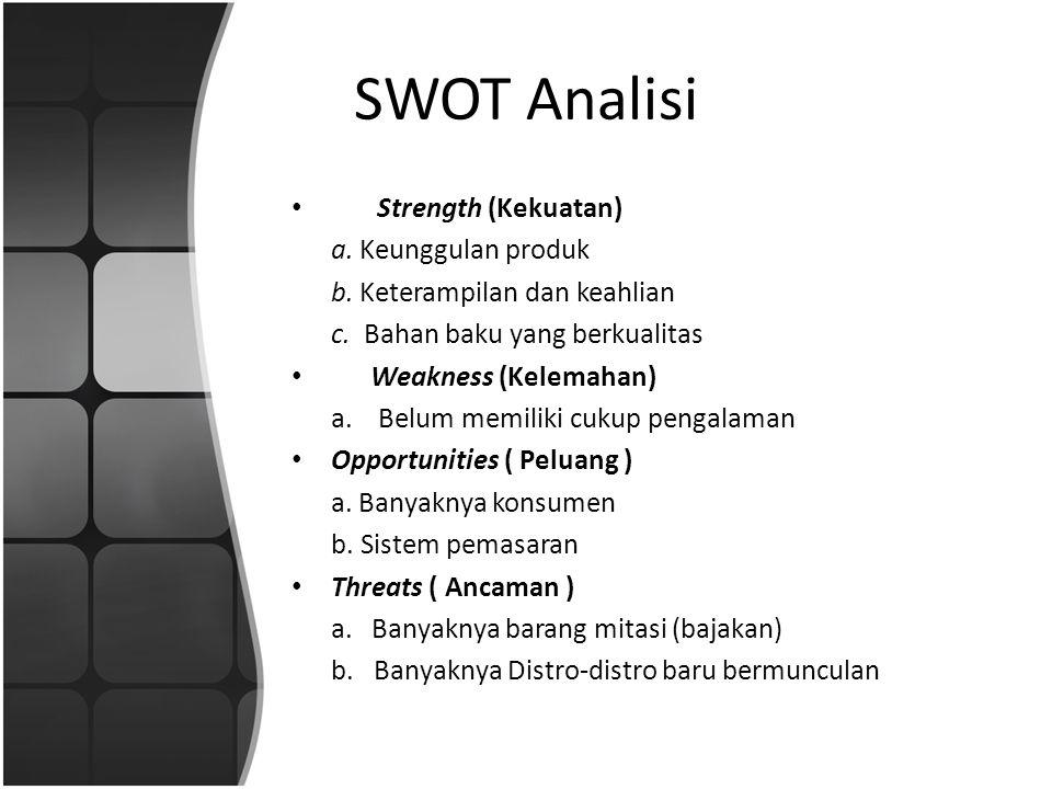 SWOT Analisi • Strength (Kekuatan) a. Keunggulan produk b.