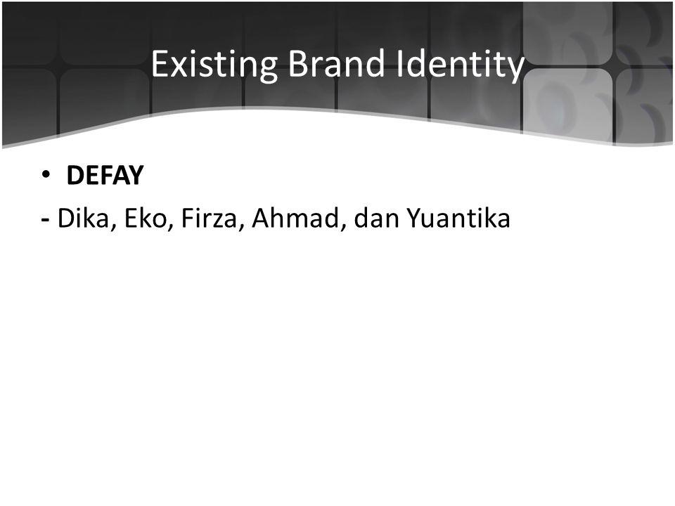 Existing Brand Identity • DEFAY - Dika, Eko, Firza, Ahmad, dan Yuantika