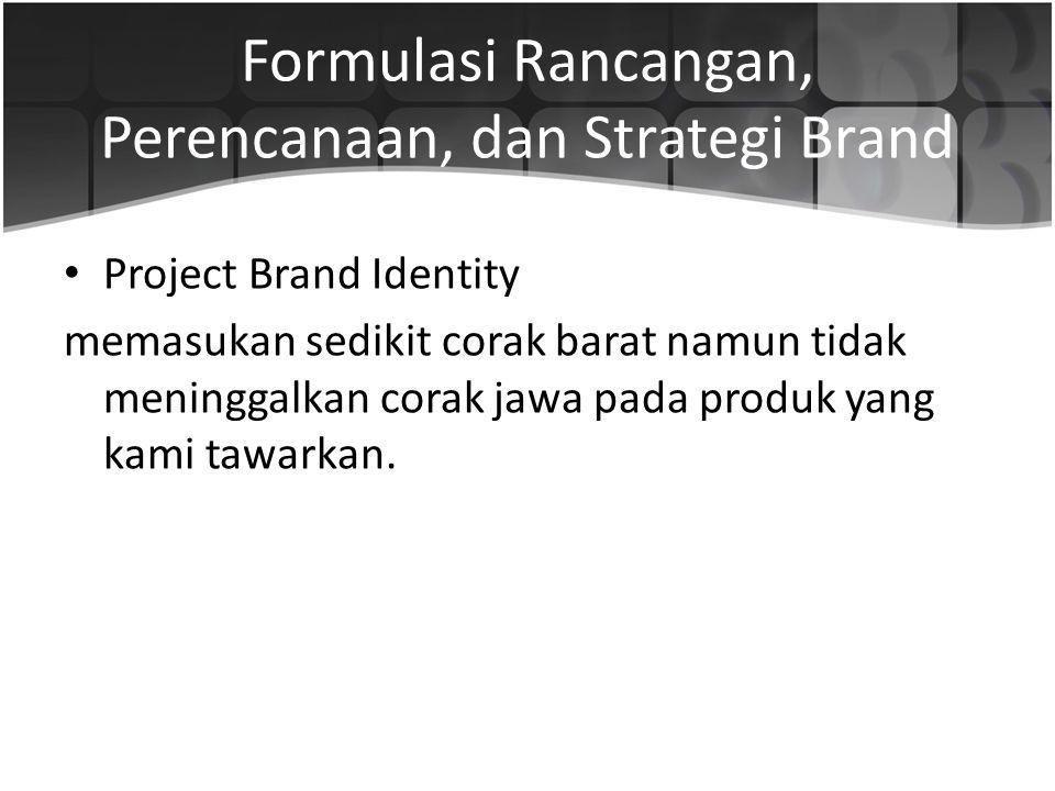 Formulasi Rancangan, Perencanaan, dan Strategi Brand • Project Brand Identity memasukan sedikit corak barat namun tidak meninggalkan corak jawa pada produk yang kami tawarkan.