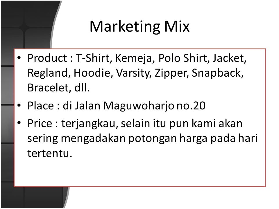 Marketing Mix • Product : T-Shirt, Kemeja, Polo Shirt, Jacket, Regland, Hoodie, Varsity, Zipper, Snapback, Bracelet, dll.