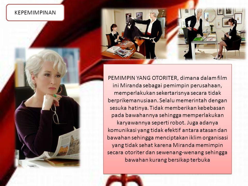 KEPEMIMPINAN PEMIMPIN YANG OTORITER, dimana dalam film ini Miranda sebagai pemimpin perusahaan, memperlakukan sekertarisnya secara tidak berprikemanus