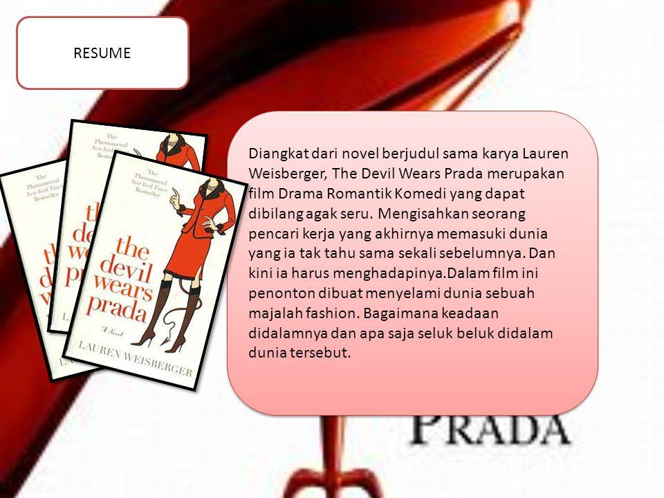 RESUME Diangkat dari novel berjudul sama karya Lauren Weisberger, The Devil Wears Prada merupakan film Drama Romantik Komedi yang dapat dibilang agak