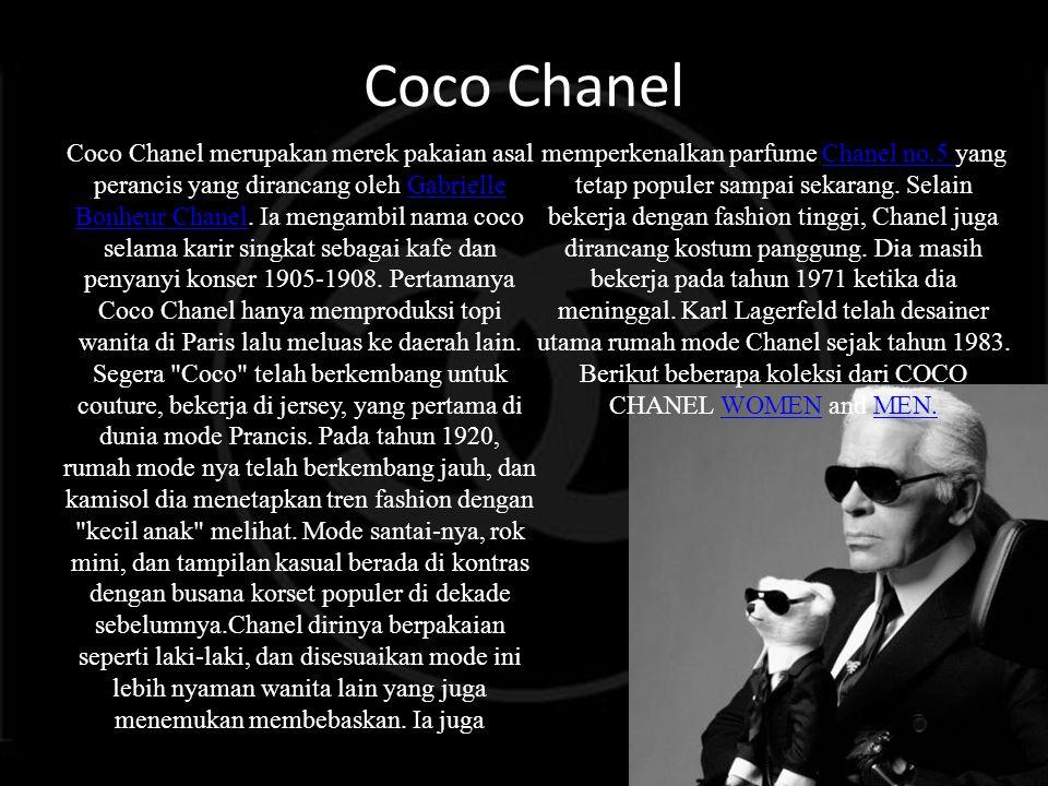 Coco Chanel Coco Chanel merupakan merek pakaian asal perancis yang dirancang oleh Gabrielle Bonheur Chanel. Ia mengambil nama coco selama karir singka