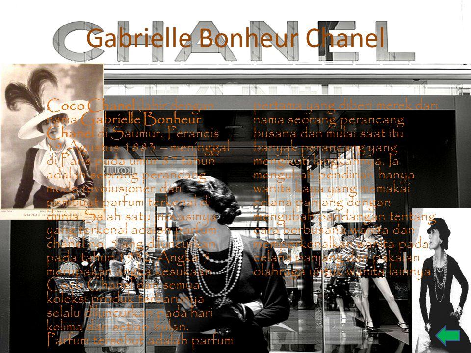 Gabrielle Bonheur Chanel Coco Chanel (lahir dengan nama Gabrielle Bonheur Chanel di Saumur, Perancis 19 Agustus 1883 – meninggal di Paris pada umur 87