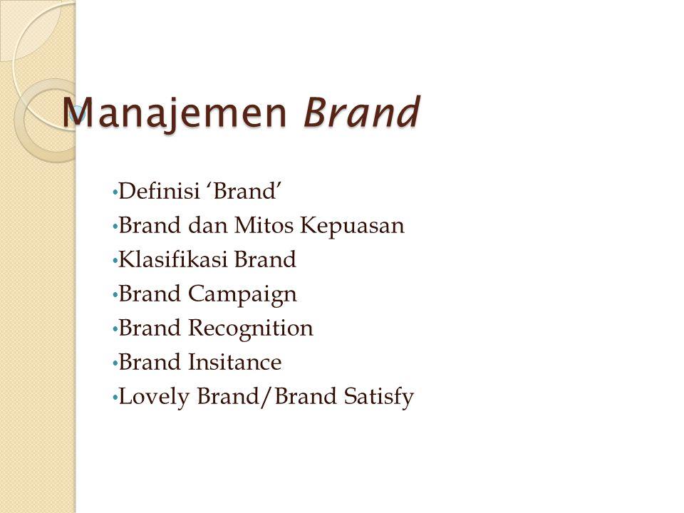 Manajemen Brand • Definisi 'Brand' • Brand dan Mitos Kepuasan • Klasifikasi Brand • Brand Campaign • Brand Recognition • Brand Insitance • Lovely Bran