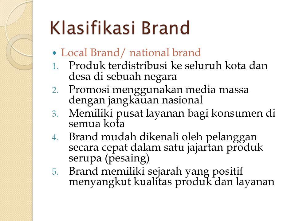 Klasifikasi Brand  Local Brand/ national brand 1. Produk terdistribusi ke seluruh kota dan desa di sebuah negara 2. Promosi menggunakan media massa d