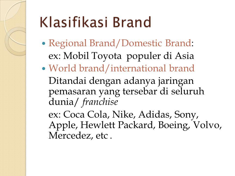 Klasifikasi Brand  Regional Brand/Domestic Brand: ex: Mobil Toyota populer di Asia  World brand/international brand Ditandai dengan adanya jaringan
