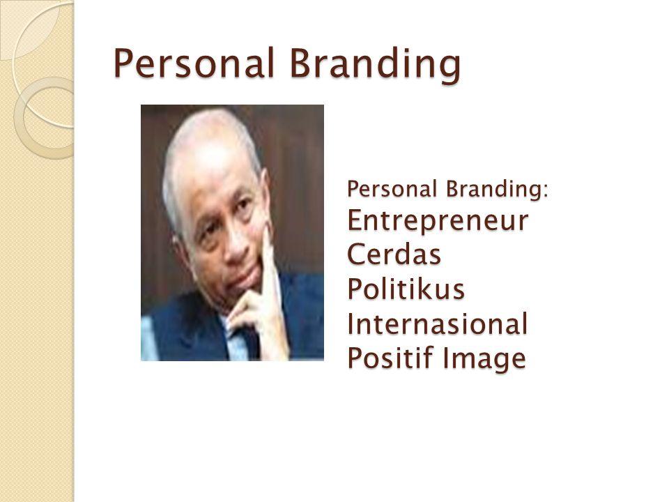 Personal Branding Personal Branding: EntrepreneurCerdasPolitikusInternasional Positif Image