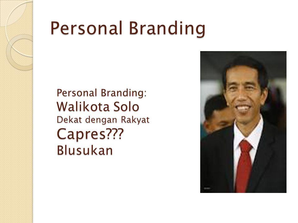 Personal Branding Personal Branding: Walikota Solo Dekat dengan Rakyat Capres???Blusukan