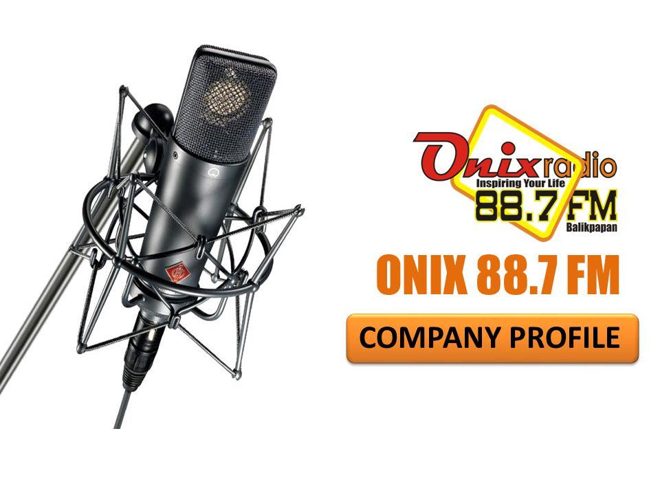 COMPANY PROFILE ONIX 88.7 FM