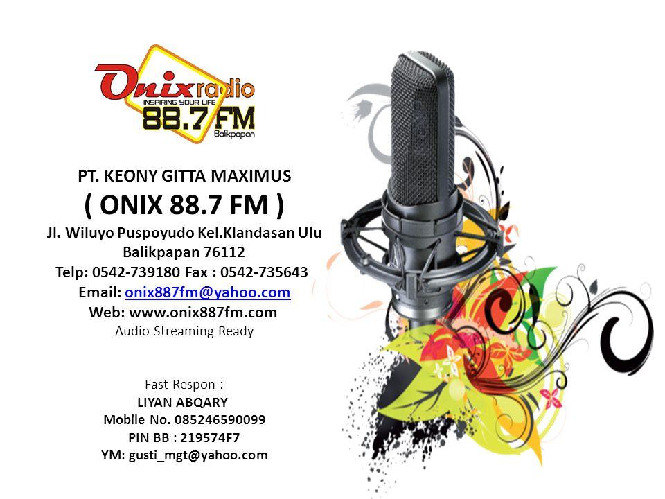 PT.KEONY GITTA MAXIMUS ( ONIX 88.7 FM ) Jl.