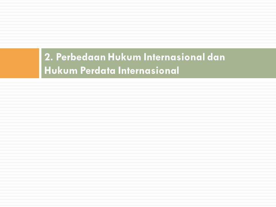 2. Perbedaan Hukum Internasional dan Hukum Perdata Internasional