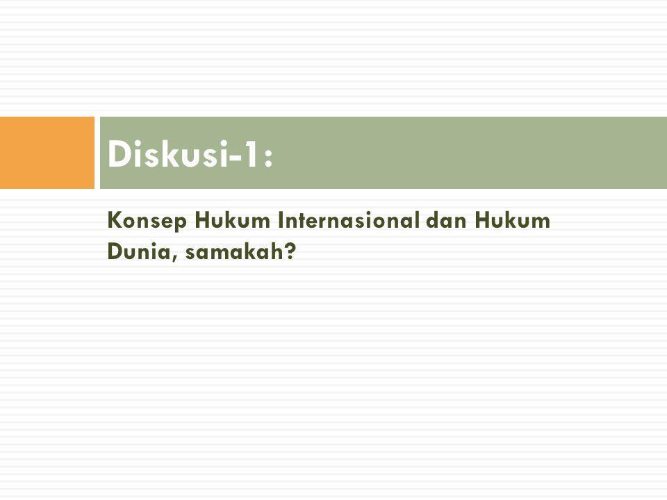 Konsep Hukum Internasional dan Hukum Dunia, samakah? Diskusi-1: