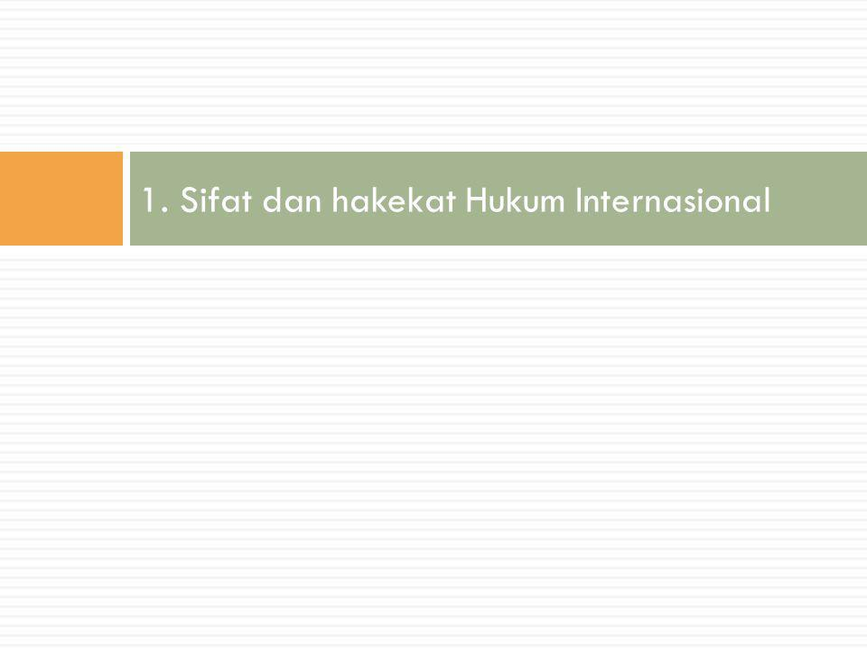 1. Sifat dan hakekat Hukum Internasional