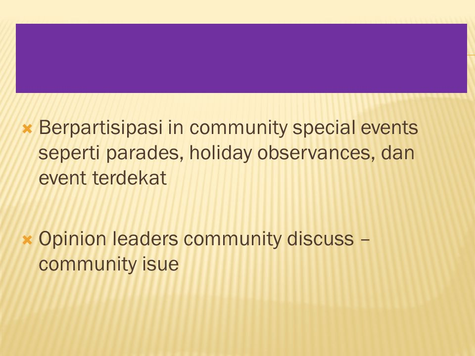  Berpartisipasi in community special events seperti parades, holiday observances, dan event terdekat  Opinion leaders community discuss – community