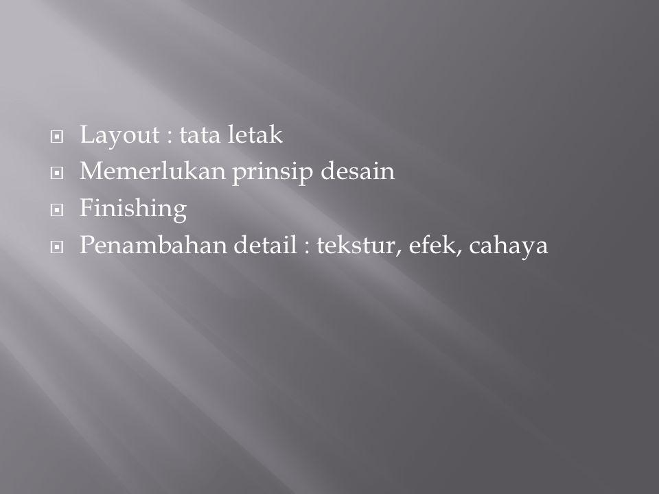  Layout : tata letak  Memerlukan prinsip desain  Finishing  Penambahan detail : tekstur, efek, cahaya