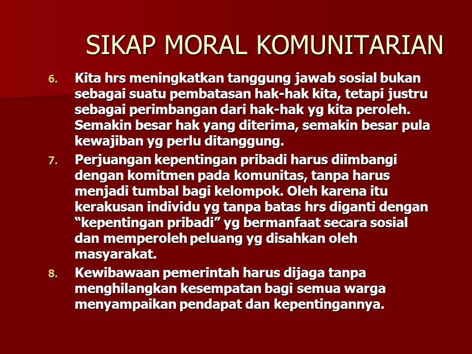 SIKAP MORAL KOMUNITARIAN 1. Kita hrs mampu menyiptakan suatu moralitas baru yg tdk mengganggu kehidupan pribadi orang (sikap anti puritanisme). 2. Kit