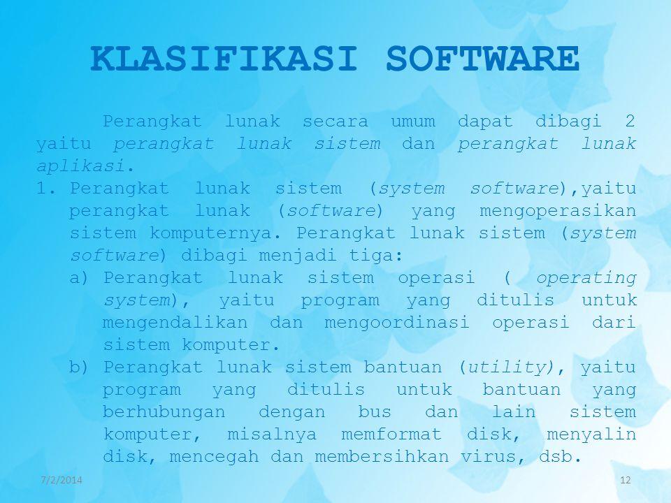 KLASIFIKASI SOFTWARE 7/2/201412 Perangkat lunak secara umum dapat dibagi 2 yaitu perangkat lunak sistem dan perangkat lunak aplikasi. 1.Perangkat luna