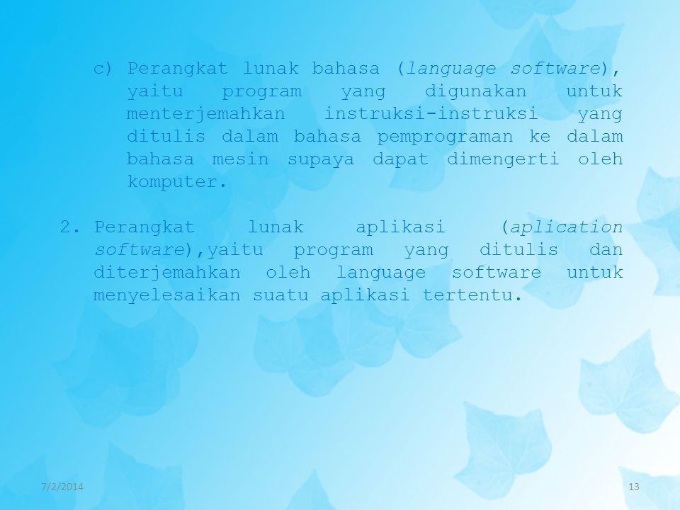 7/2/201413 c)Perangkat lunak bahasa (language software), yaitu program yang digunakan untuk menterjemahkan instruksi-instruksi yang ditulis dalam baha