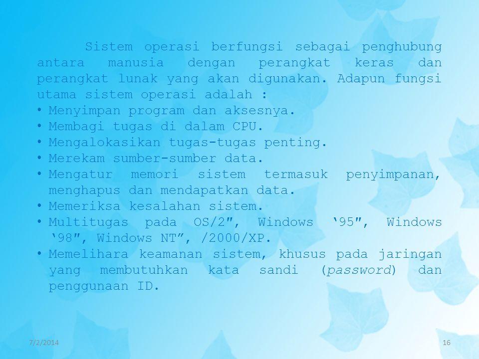 7/2/201416 Sistem operasi berfungsi sebagai penghubung antara manusia dengan perangkat keras dan perangkat lunak yang akan digunakan. Adapun fungsi ut