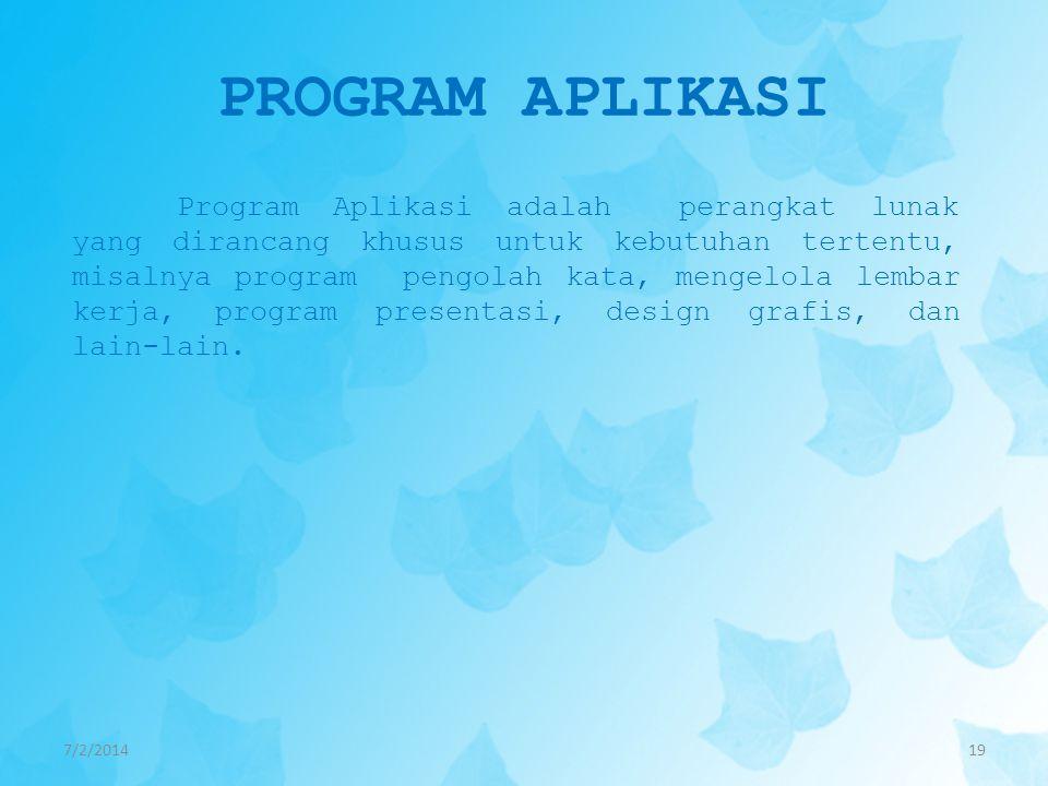 PROGRAM APLIKASI 7/2/201419 Program Aplikasi adalah perangkat lunak yang dirancang khusus untuk kebutuhan tertentu, misalnya program pengolah kata, me