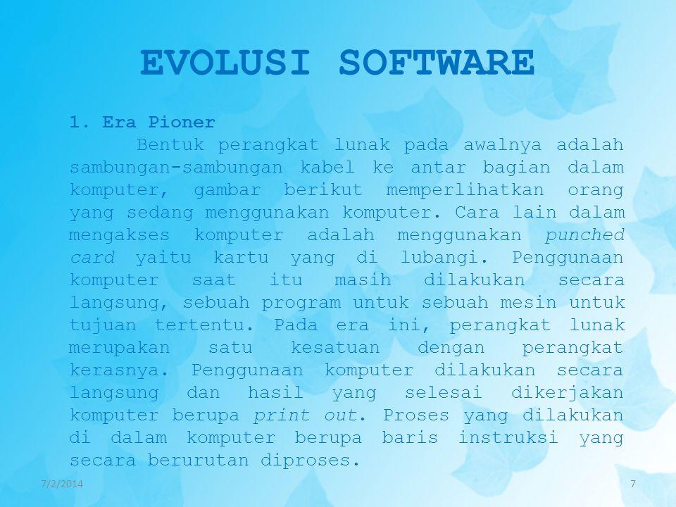 EVOLUSI SOFTWARE 7/2/20147 1.Era Pioner Bentuk perangkat lunak pada awalnya adalah sambungan-sambungan kabel ke antar bagian dalam komputer, gambar be