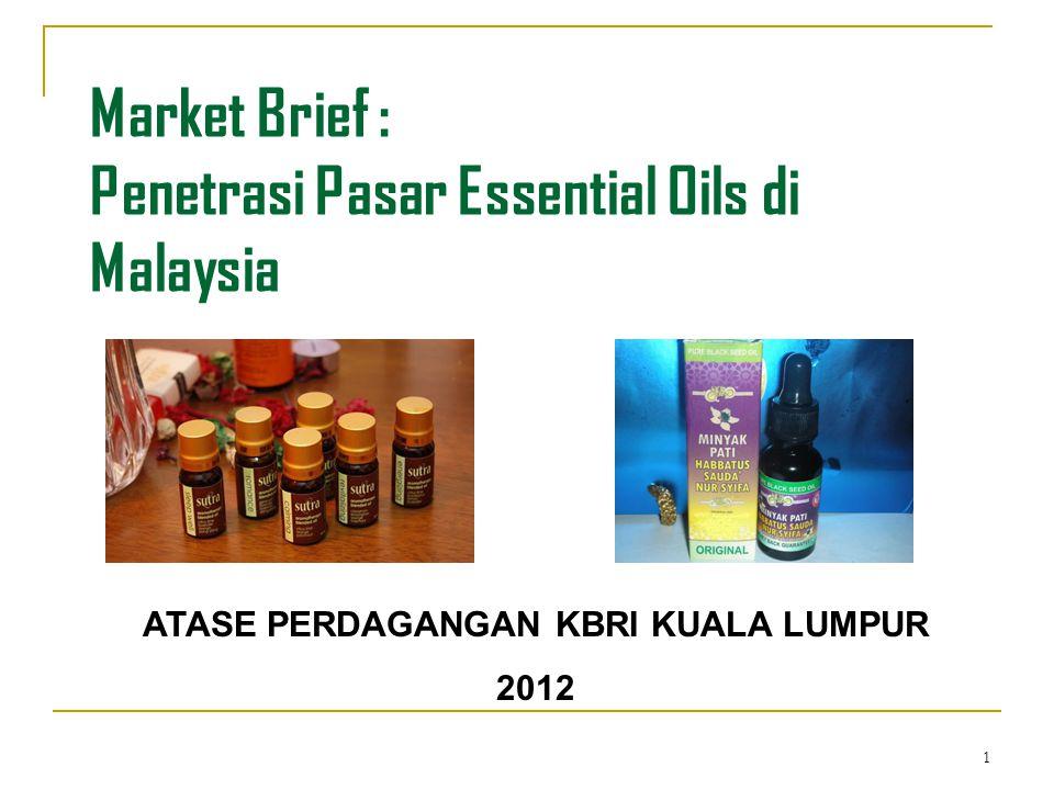 1 Market Brief : Penetrasi Pasar Essential Oils di Malaysia ATASE PERDAGANGAN KBRI KUALA LUMPUR 2012