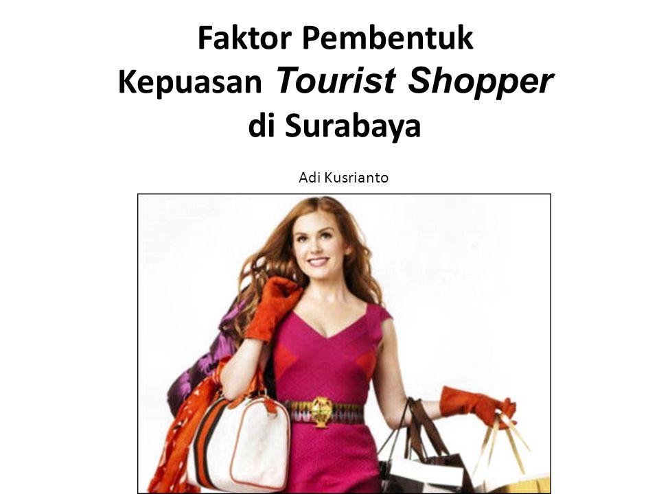 Faktor Pembentuk Kepuasan Tourist Shopper di Surabaya Adi Kusrianto